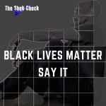 Black Lives Matter- Say it