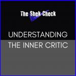 The Shek Check- Understanding the Inner Critic